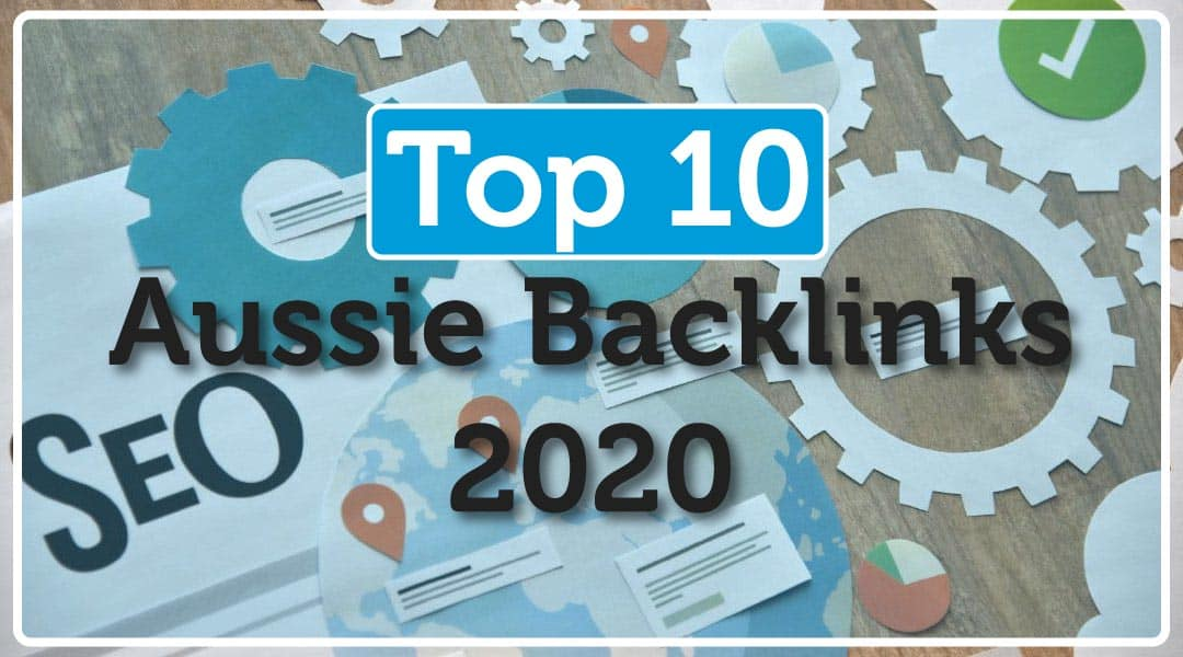 Our Top 10 Easy Backlinks Your Australian Business Must Have in 2020